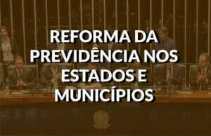 Destaque reforma da previdencia estados e municipios
