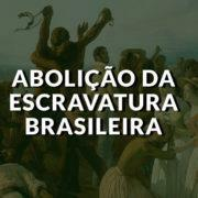 ABOLIÇÃO DA ESCRAVATURA BRASILEIRA