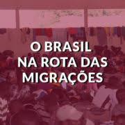 Migração no Brasil: quem vem para o nosso país?