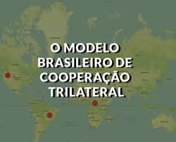 O MODELO BRASILEIRO DE COOPERAÇÃO TRILATERAL