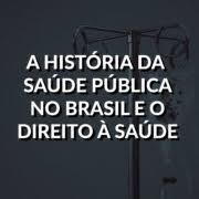 A história da saúde pública no Brasil e a evolução do direito à saúde