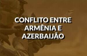 destaque conflito armenia e azerbaijao