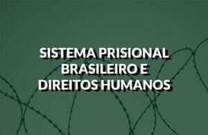 destaque sistema prisional e direitos humanos