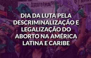 destaque DIA DA LUTA PELA DESCRIMINALIZAÇÃO E LEGALIZAÇÃO DO ABORTO NA AMéRICA LATINA E CARIBE