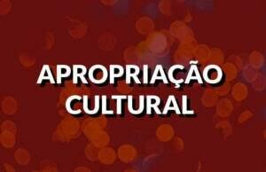 Destaque apropriação cultural