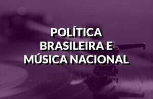 destaque política brasileira e musica