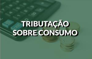 destaque tributação sobre consumo